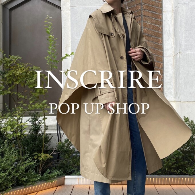 【 INSCRIRE 】POP UP SHOP スタート!!